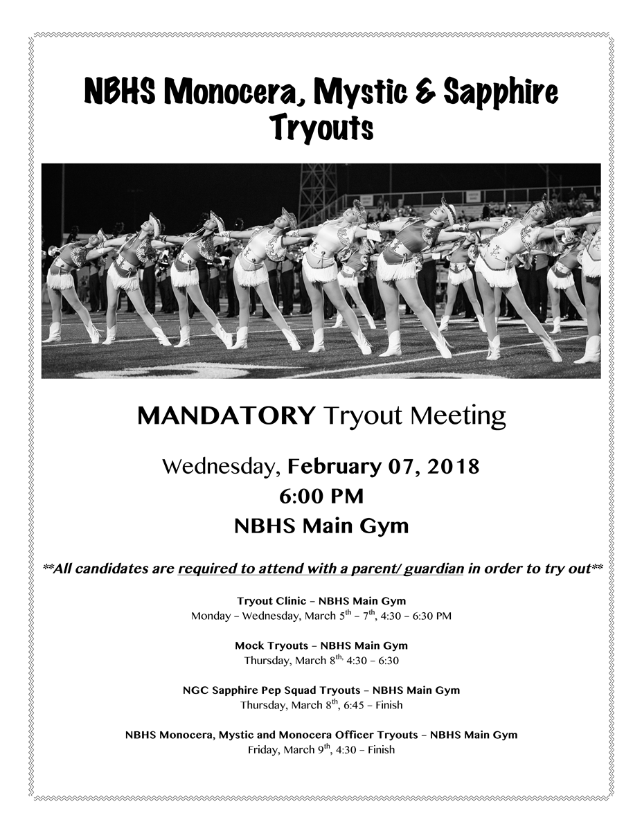NBHS Monocera, Mystic & Sapphire Tryouts MANDATORY Tryout Meeting Wednesday, February 07, 2018 6:00 PM NBHS Main Gym **All candidates are required to attend with a parent/ guardian in order to try out**