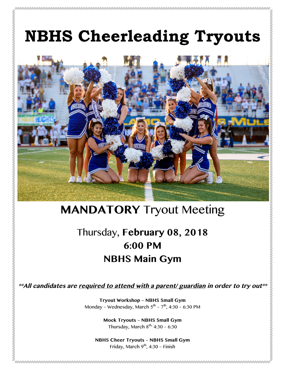 NBHS Cheerleading Tryouts  MANDATORY Tryout Meeting Thursday, February 08, 2018 6:00 PM NBHS Main Gym  **All candidates are required to attend with a parent/ guardian in order to try out**