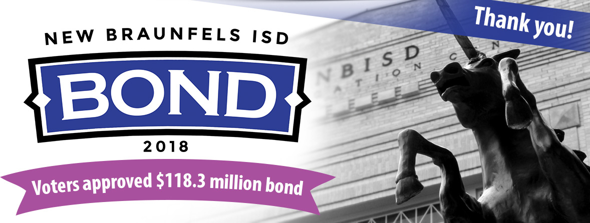 New Braunfels ISD Bond 2018 Voters Approve $118.3 million bond Thank you!