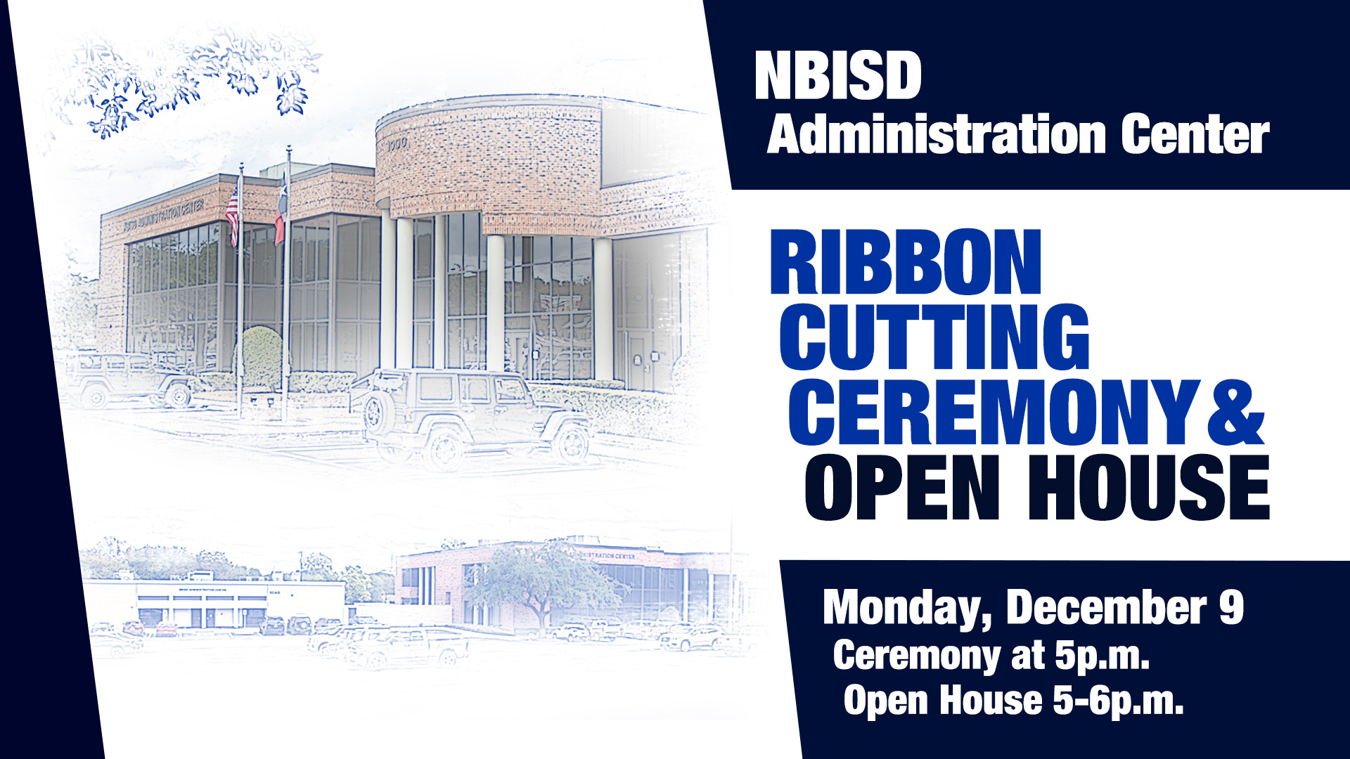 NBISD Administration Center Ribbon cutting Ceremony and Open House Monday, Dec. 9 Ceremony at 5 PM Open House 5-6 PM