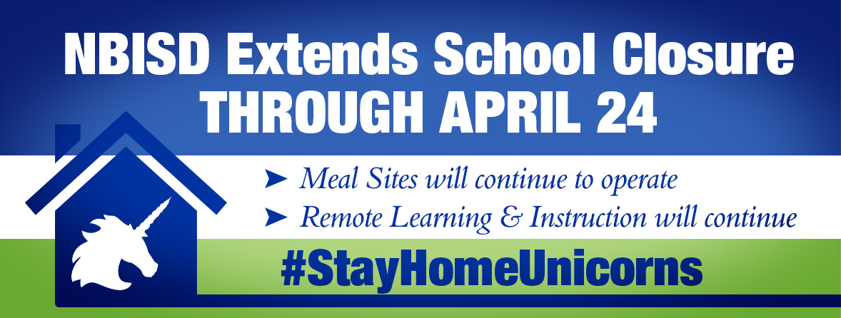 NBISD Extends School Closure through April 24 Meal Sites will continue to operate Remote Learning & Instruction will continue #StayHomeUnicorns
