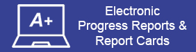 Electronic Progress Reports & Report Cards